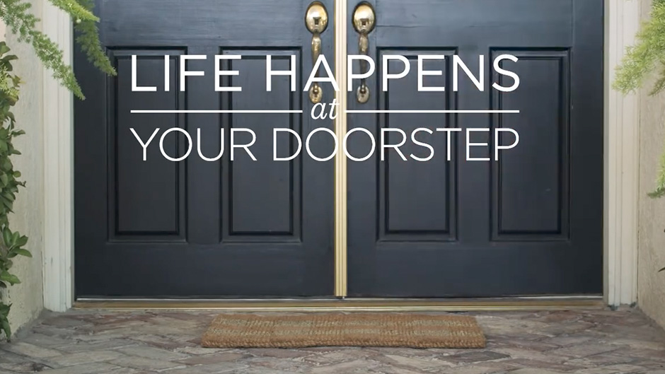 Life Happens at Your Doorstep